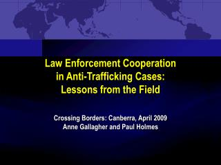 Law Enforcement Cooperation  in Anti-Trafficking Cases:  Lessons from the Field