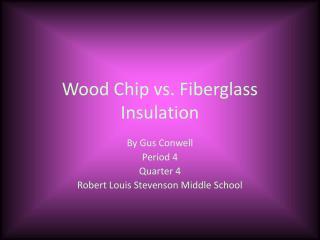 Wood Chip vs. Fiberglass Insulation