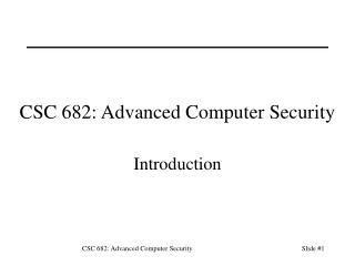 CSC 682: Advanced Computer Security