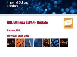 NHLI Athena SWAN - Update 9 October 2012 Professor Clare Lloyd