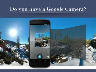Do you have a Google Camera?