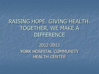 RAISING HOPE. GIVING HEALTH. TOGETHER, WE MAKE A DIFFERENCE