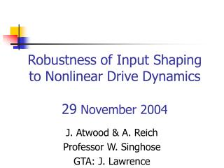 Robustness of Input Shaping to Nonlinear Drive Dynamics 29  November 2004