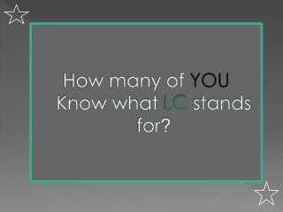 How many of  YOU Know what  LC  stands for ?