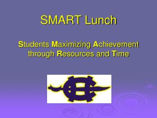 SMART Lunch S tudents  M aximizing  A chievement through  R esources and  T ime