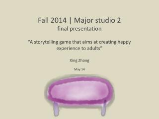 Fall 2014 | Major studio 2 final presentation