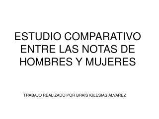 ESTUDIO COMPARATIVO ENTRE LAS NOTAS DE HOMBRES Y MUJERES