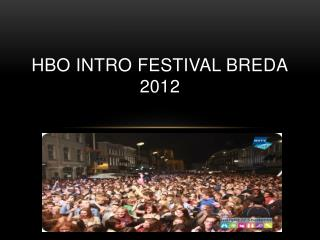 HBO  iNTRO  FESTIVAL BREDA 2012