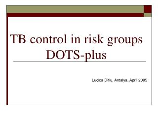 TB control in risk groups  DOTS-plus