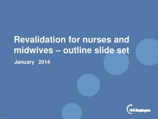 Revalidation for nurses and midwives � outline slide set