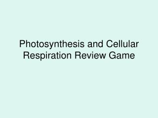 Photosynthesis and Cellular Respiration Review Game