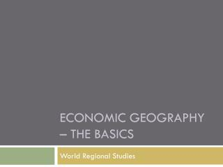 Economic Geography � The Basics