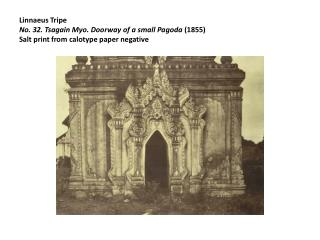 Linnaeus Tripe No. 32. Tsagain Myo. Doorway of a small Pagoda 1855 Salt print from calotype paper negative