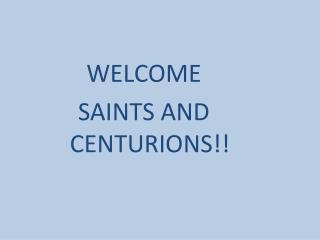 WELCOME SAINTS AND CENTURIONS!!