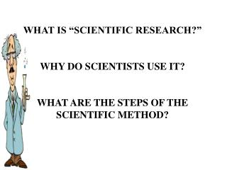 WHAT IS �SCIENTIFIC RESEARCH?� WHY DO SCIENTISTS USE IT?