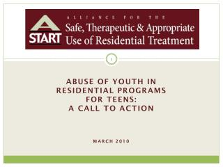 Abuse of Youth in  Residential programs  for Teens:  A Call to Action March 2010