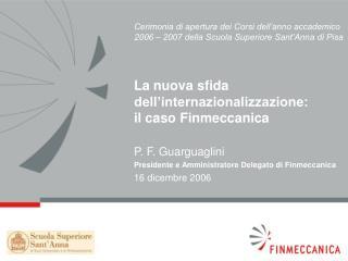 P. F. Guarguaglini Presidente e Amministratore Delegato di Finmeccanica 16 dicembre 2006