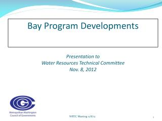 Bay Program Developments Presentation to Water Resources Technical Committee Nov. 8, 2012