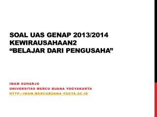 """SOAL UAS GENAP 2013/2014 KEWIRAUSAHAAN2 """"Belajar dari Pengusaha"""""""