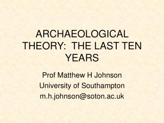 ARCHAEOLOGICAL THEORY:  THE LAST TEN YEARS