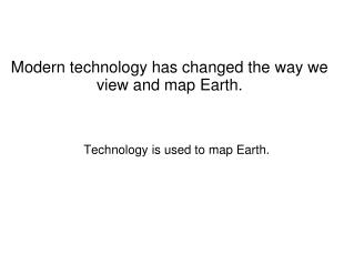 Modern technology has changed the way we view and map Earth.