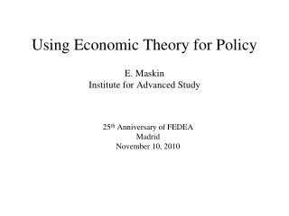 Using Economic Theory for Policy E. Maskin Institute for Advanced Study