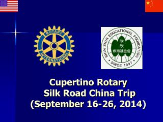 Cupertino Rotary  Silk Road China Trip (September 16-26, 2014 )