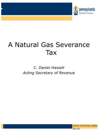 A Natural Gas Severance Tax C. Daniel Hassell Acting Secretary of Revenue