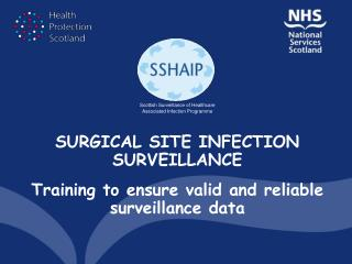 SURGICAL SITE INFECTION SURVEILLANCE Training to ensure valid and reliable surveillance data
