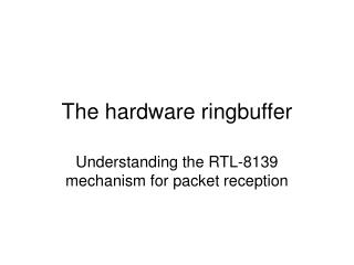 The hardware ringbuffer