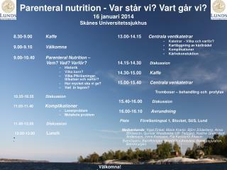 Parenteral nutrition - Var står vi? Vart går vi? 16 januari 2014  Skånes Universitetssjukhus