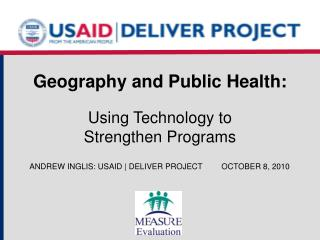 Geography and Public Health: Using Technology to  Strengthen Programs