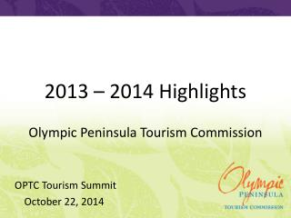 2013 – 2014 Highlights Olympic Peninsula Tourism Commission