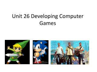Unit 26 Developing Computer Games