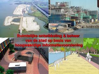 Ruimtelijke ontwikkeling & beheer  van de stad op basis van  hoogwaardige informatievoorziening