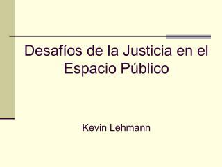 Desafíos de la Justicia en el Espacio Público Kevin Lehmann