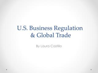 U.S. Business Regulation  & Global Trade