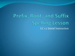 Prefix, Root, and Suffix  Spelling Lesson