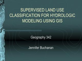 SUPERVISED LAND USE CLASSIFICATION FOR HYDROLOGIC MODELING USING GIS