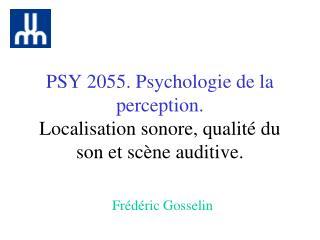PSY 2055. Psychologie de la perception. Localisation sonore, qualité du son et scène auditive .