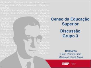 Censo  da Educação  Superior Discussão Grupo 3
