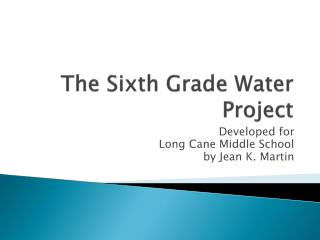 The Sixth Grade Water Project