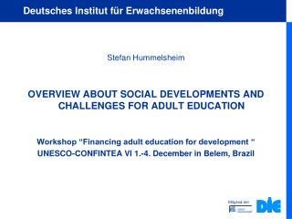 Stefan Hummelsheim OVERVIEW ABOUT SOCIAL DEVELOPMENTS AND CHALLENGES FOR ADULT EDUCATION