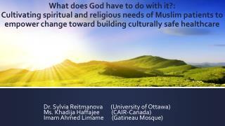 Dr. Sylvia Reitmanova      (University of Ottawa) Ms. Khadija Haffajee         (CAIR-Canada)