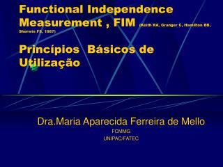 Dra.Maria Aparecida Ferreira de Mello FCMMG UNIPAC/FATEC