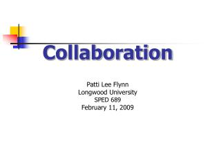 Collaboration Patti Lee Flynn Longwood University SPED 689 February 11, 2009
