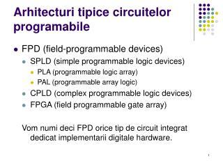 Arhitecturi tipice circuitelor programabile