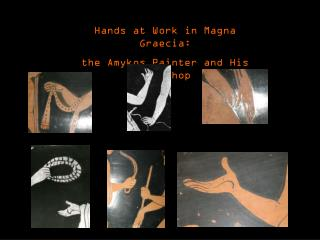 Hands at Work in Magna Graecia:  the Amykos Painter and His Workshop
