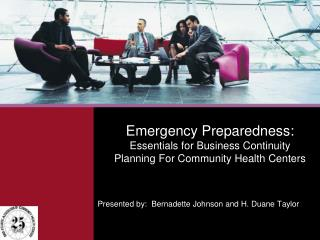 Emergency Preparedness:   Essentials for Business Continuity Planning For Community Health Centers