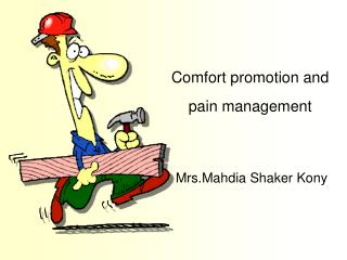 Comfort promotion and pain management